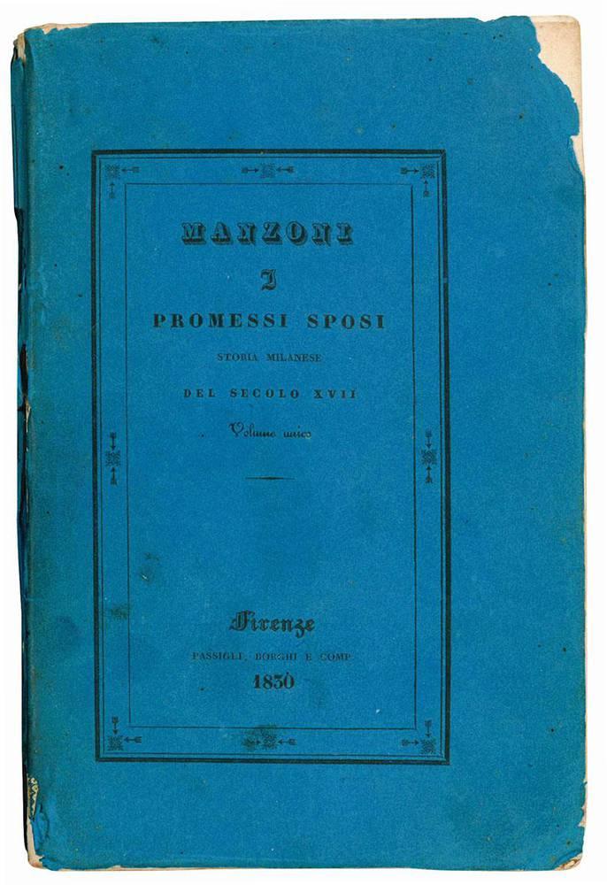 I promessi sposi storia milanese del secolo XVII scoperta e rifatta da Alessandro Manzoni. Volume unico.