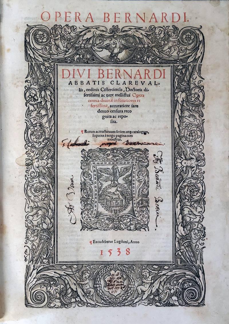 Opera Bernardi. Divi Bernardi abbatis Clarevallis, ordinis Cisterciensis, [...] Opera omnia divinae institutionis refertissima, accuratione iam denuo censura recognita ac reposita [?]
