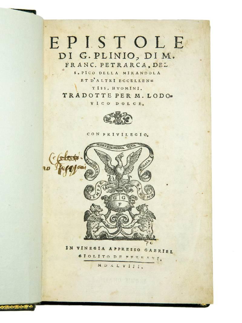 Epistole di G. Plinio, di M. Franc. Petrarca, del S. Pico della Mirandola et d?altri eccellentiss. huomini. Tradotte per M. Lodovico Dolce