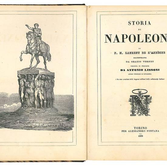 Storia di Napoleone di P.M. Laurent de l'Ardèche illustrata da Orazio Vernet voltata in italiano da Antonio Lissoni antico uffiziale di cavalleria e da esso cresciuta delle imprese militari delle soldatesche italiane. (Insieme a:) Funerali dell'imperator